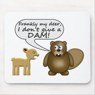 Beaver Don't Give A Dam Mouse Pad