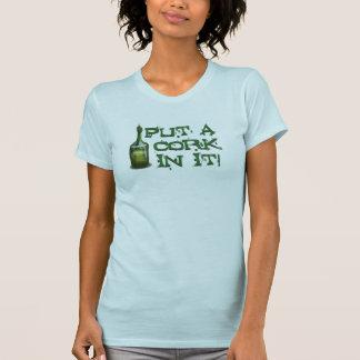 ¡Bebedor del vino - ponga un CORCHO en él! Camiseta