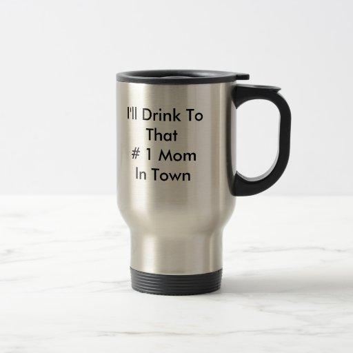 Beberé a That# a 1 mamá en ciudad Taza De Viaje