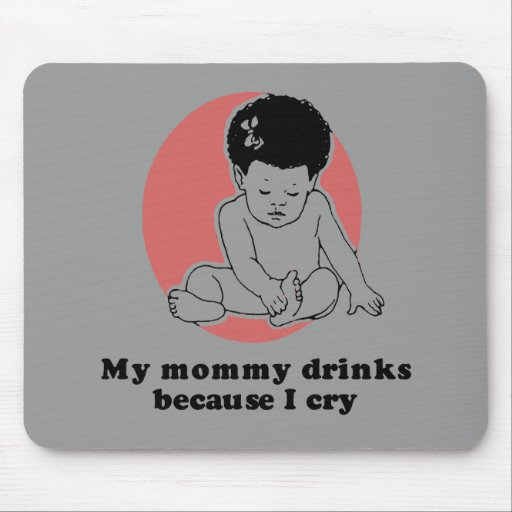 Bebidas de la mamá porque lloro camiseta del bebé alfombrilla de raton