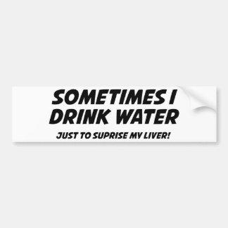 Bebo a veces el agua etiqueta de parachoque
