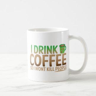 Bebo el CAFÉ así que no mataré a gente Taza De Café
