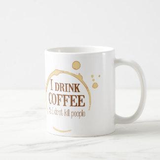 Bebo el café así que no mato a gente taza