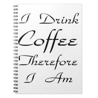 Bebo el café por lo tanto que estoy libretas espirales