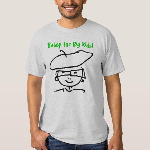 Bebop for Big Kids! T Shirt
