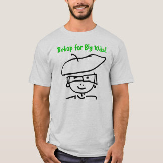 Bebop for Big Kids! T-Shirt