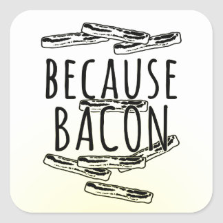 Because Bacon Square Sticker