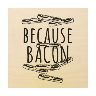 Because Bacon Wood Wall Decor