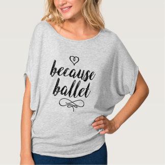because ballet t shirt