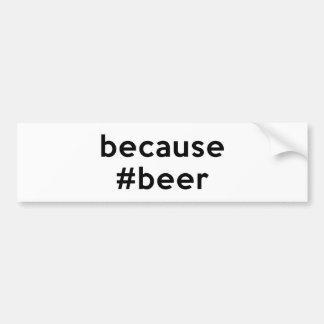 Because Beer Car Bumper Sticker