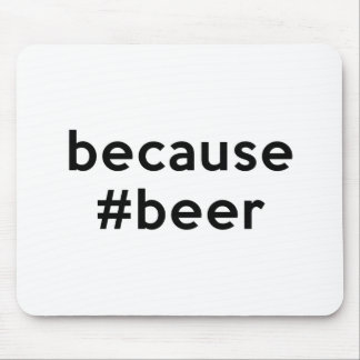 Because Beer Mouse Pad