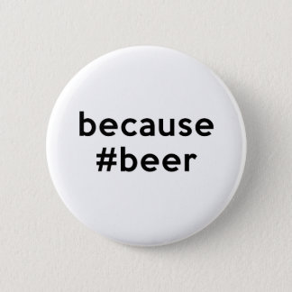 Because Beer Pinback Button