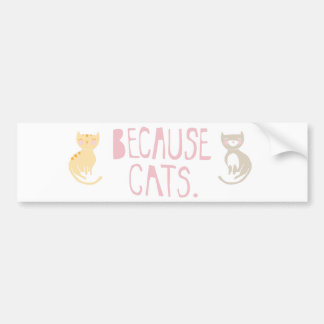 """""""Because Cats"""" Bumper Stickers"""