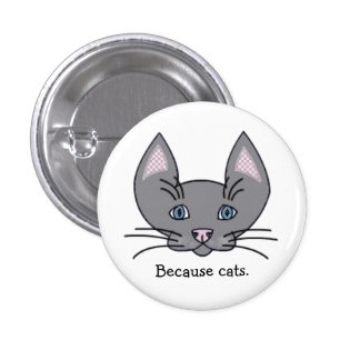 Because cats. Button