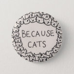 "Because Cats Button<br><div class=""desc"">We&#39;re all cat people,  deep inside.</div>"
