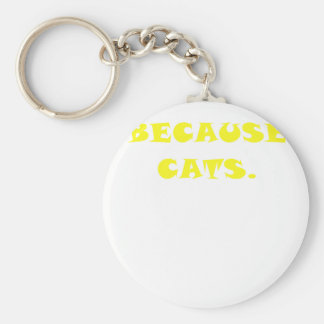 Because Cats Keychains