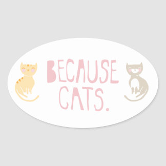 """Because Cats"" Sticker"
