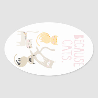 """Because Cats"" Oval Sticker"