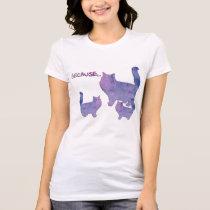 Because...Cats! T-Shirt