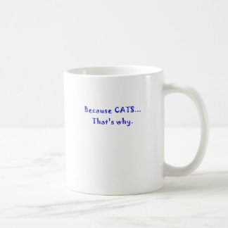 Because Cats Thats Why Classic White Coffee Mug