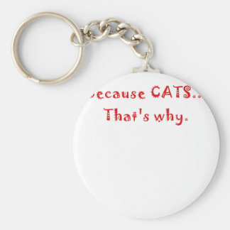 Because Cats Thats Why Keychain