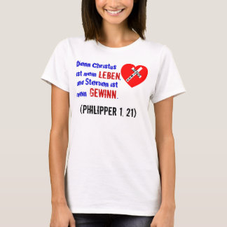 Because Christ is my life,… (Philipper 1, 21) T-Shirt