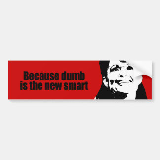 Because dumb is the new smart car bumper sticker