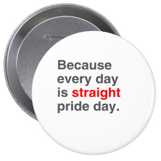 Because every day is Straight Pride day - 4 Inch Round Button