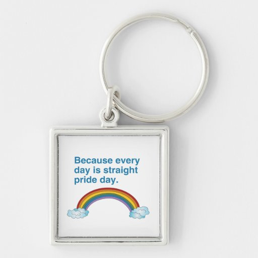 Because every day is Straight Pride day Keychains