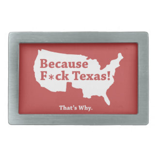 Because F Texas!  That's Why. Belt Buckle