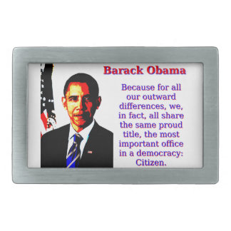 Because For All Our Outward Differences - Barack O Rectangular Belt Buckle