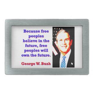 Because Free Peoples Believe - G W Bush Belt Buckle
