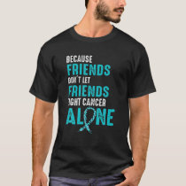 Because friends don't let friends fight alone Teal T-Shirt
