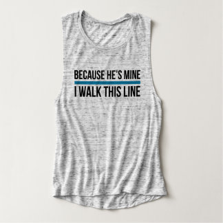 Because He's Mine, I Walk This Line Tank Top