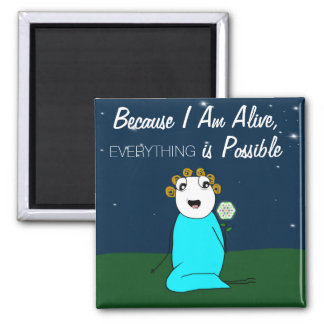 Because I Am Alive, Everything Is Possible Magnet