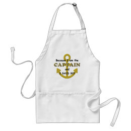 Because I am the Captain and I said so Adult Apron