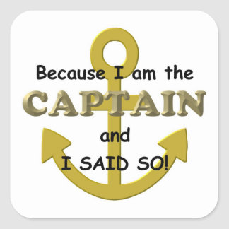 Because I am the Captain and I said so Square Sticker