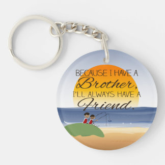 Because I Have a Brother, I'll Always Have Friend Keychain