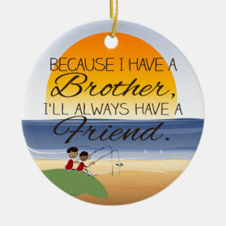 Because I Have a Brother, I'll Always Have Friend Christmas Tree Ornaments