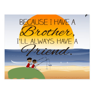 Because I Have a Brother, I'll Always Have Friend Postcard