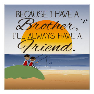 Because I Have a Brother, I'll Always Have Friend Poster