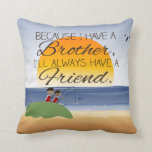 Because I Have a Brother, I'll Always Have Friend Throw Pillow