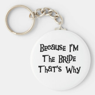 Because I m the Bride Keychains