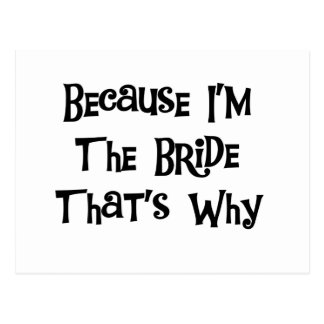 Because I m the Bride Post Cards