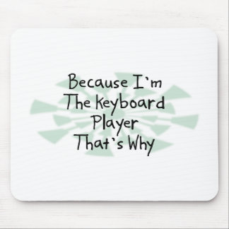 Because I m the Keyboard Player Mouse Pads