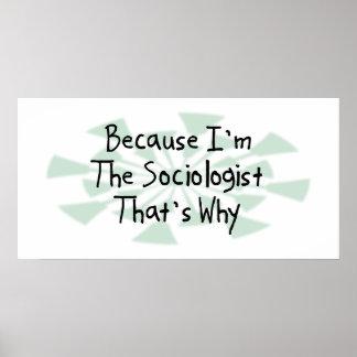 Because I m the Sociologist Print