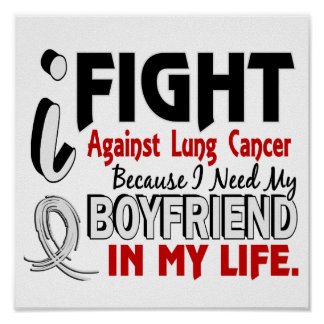 Because I Need My Boyfriend Lung Cancer Print