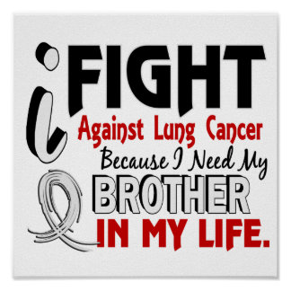 Because I Need My Brother Lung Cancer Posters