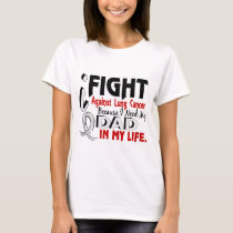 Because I Need My Dad Lung Cancer T-Shirt
