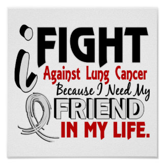Because I Need My Friend Lung Cancer Posters